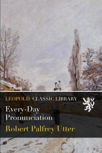 Every-Day Pronunciation por Robert Palfrey Utter