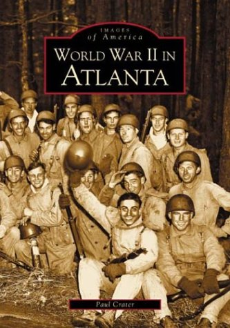 World War II in Atlanta (Images of America (Arcadia Publishing))