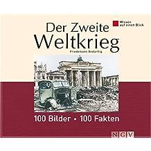 Der Zweite Weltkrieg: 100 Bilder - 100 Fakten: Wissen auf einen Blick
