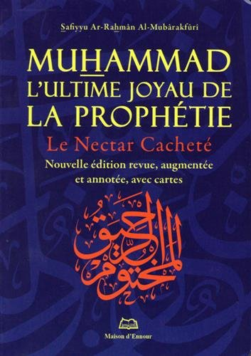 Muhammad, l'ultime joyau de la prophétie : Le nectar cacheté par Safiyyu Ar-Rahmân Al-Mubârakfûri