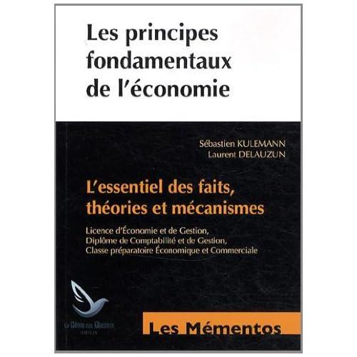 Les principes fondamentaux de l'économie : L'essentiel des faits, théories et mécanismes