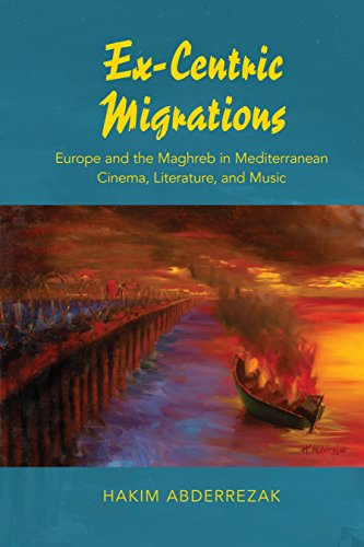 Ex-Centric Migrations: Europe and the Maghreb in Mediterranean Cinema, Literature, and Music (English Edition)