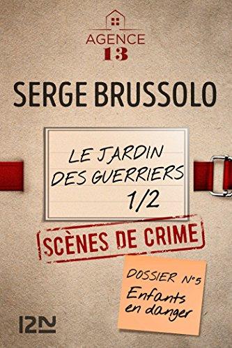 Les dossiers de l'Agence 13 : Le jardin des guerriers - Première partie (French Edition)