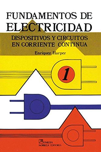 Fundamentos de Electricidad Dispositivos y Circuitos en Corriente Continua / Fundamentals of Electricity Devices and Circuits in Continuous Current: 1 (Ciencia y Tecnica / Science and Technology) por Gilberto Harper Enriquez