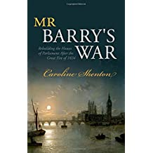 Mr Barry's War: Rebuilding the Houses of Parliament after the Great Fire of 1834