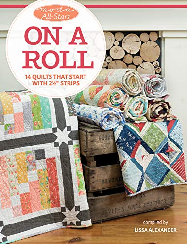 Moda All-stars - on a Roll: 14 Quilts That Start With 2 1/2 Inch Strips
