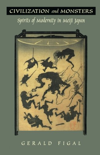 Civilization and Monsters: Spirits of Modernity in Meiji Japan (Asia-Pacific: Culture, Politics, and Society)