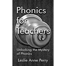 Phonics for Teachers: Unlocking the Mystery of Phonics (English Edition)