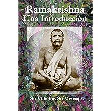 Ramakrishna: Una Introducción - Su Vida fue Su Mensaje