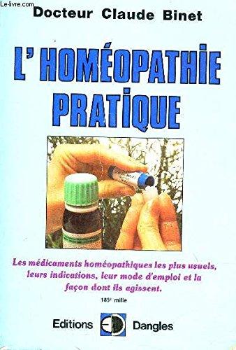 L'HOMEOPATHIE PRATIQUE - LES MEDICAMENTS HOMEOPATHIQUES LES PLUS USUELS LEURS INDICATIONS LEUR MODE D'EMPLOI ET LA FACON DONT ILS AGISSENT.