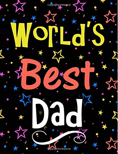 World's Best Dad: Large Notebook for Men With 100 Lined Pages, Perfect Gift for Dad On Birthday, Christmas, Anniversary, Fathers Day: Volume 13 (Best Notebooks)