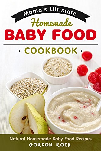 Mamas ultimate homemade baby food cookbook natural homemade baby mamas ultimate homemade baby food cookbook natural homemade baby food recipes by rock forumfinder Choice Image