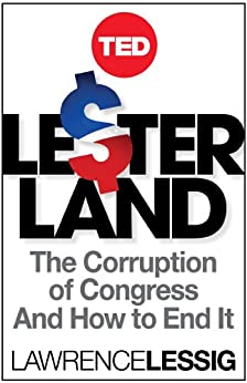 Lesterland: The Corruption of Congress and How to End It (TED Books Book 34) (English Edition) par [Lessig, Lawrence]