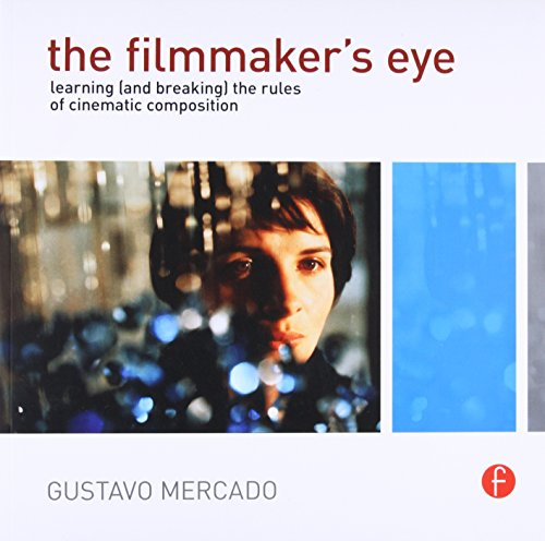 The Filmmaker's Eye: Learning (and Breaking) the Rules of Cinematic Composition par Gustavo Mercado