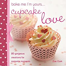 Bake me I'm Yours... Cupcake Love by Zoe Clark (2011-01-28)