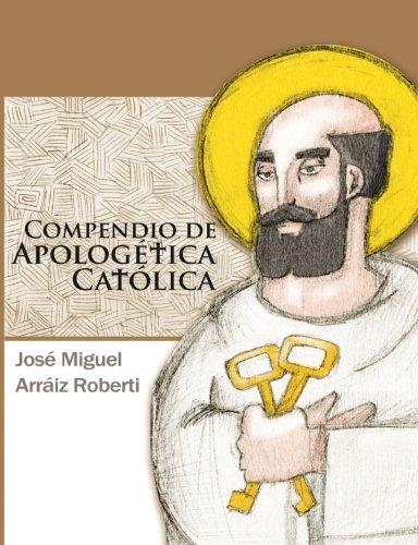 Compendio de Apologética Católica por José Miguel Arráiz Roberti