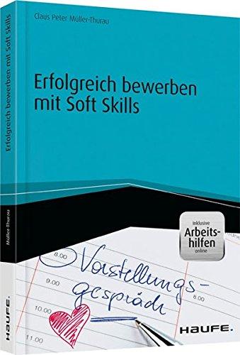 Erfolgreich bewerben mit Soft Skills - inkl. Arbeitshilfen online (Haufe Fachbuch)