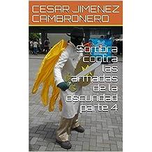 Sombra contra las armadas de la oscuridad parte 4 (Spanish Edition)