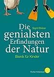 Die genialsten Erfindungen der Natur: Bionik für Kinder - Sigrid Belzer