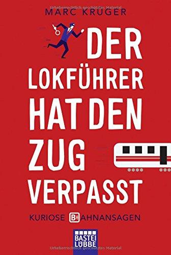 Preisvergleich Produktbild Der Lokführer hat den Zug verpasst: Kuriose Bahnansagen