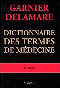 Dictionnaire des termes de médecine, 27ème édition par Jacques Delamare