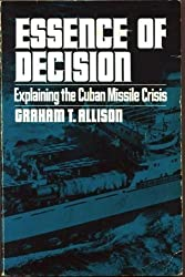 Essence of Decision: Explaining the Cuban Missile Crisis