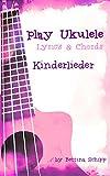 Play Ukulele - Kinderlieder - ohne Noten, ohne Musiktheorie: The easiest Ukulele Songbooks ever...!