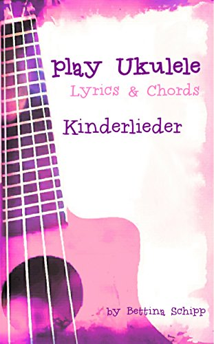 Play Ukulele Kinderlieder Ohne Noten Ohne Musiktheorie The