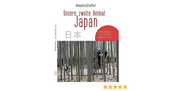 Unsere Zweite Heimat Japan Erfahrungsbericht Als Expat Im Land Der Aufgehenden Sonne Amazon De Schaffert Alexandra Bucher