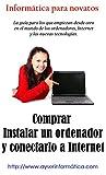 Comprar, instalar un ordenador y conectarlo a Internet. (Informática para Novatos nº 1) (Spanish Edition)
