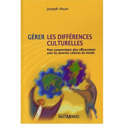 Gérer les différences culturelles : Pour communiquer plus efficacement avec les diverses cultures du monde