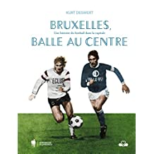 Bruxelles, balle au centre: une histoire du football dans la capitale