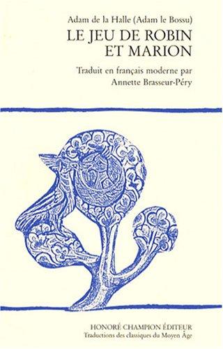 Le jeu de Robin et Marion : Edition en français moderne par Adam de La Halle