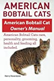 American Bobtail Cats. American Bobtail Cat Owners Manual. American Bobtail Cats by Henry Hoverstone (2015-01-08)