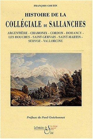 Histoire de la Collégiale de Sallanches : Argentière, Chamonix, Cordon, Domancy, Les Houches, Saint-Gervais, Saint-Martin, Servoz, Vallorcine