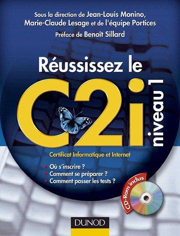 Réussissez le C2i niveau 1 : Certificat informatique et Internet (1Cédérom) par Jean-Louis Monino