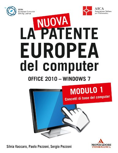 La nuova patente europea del computer Office 2010 Windows 7: Modulo 1 - Concetti di base del computer