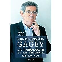 La théologie et le travail de la foi : Mélanges offerts à Henri-Jérôme Gagey