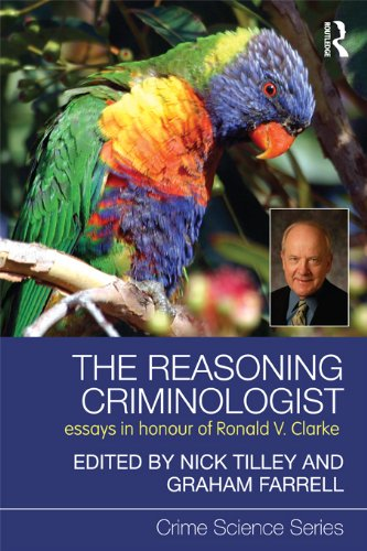 The Reasoning Criminologist: Essays in Honour of Ronald V. Clarke (Crime Science Series Book 10) (English Edition)