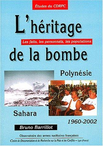 L'héritage de la bombe: Sahara, Polynésie (1960-2002) : les faits, les personnels, les populations (Études du CDRPC / Observatoire des armes nucléaires françaises) par Bruno Barrillot