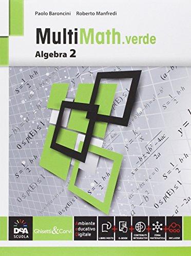 Multimath verde. Algebra. Per le Scuole superiori. Con e-book. Con espansione online: 2