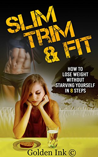Weight Loss: Slim Trim And Fit: How to lose weight without starving yourself in 8 steps (English Edition) -