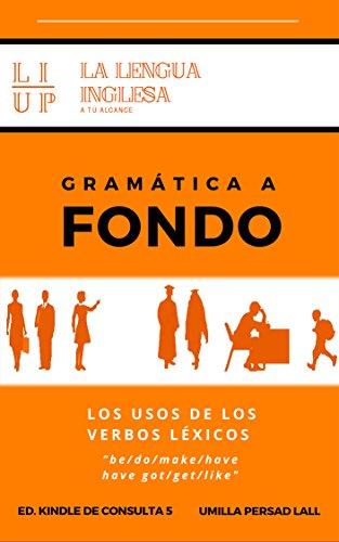 GRAMÁTICA A FONDO: LOS USOS DE LOS VERBOS LÉXICOS    be/do/make/have got/get/like