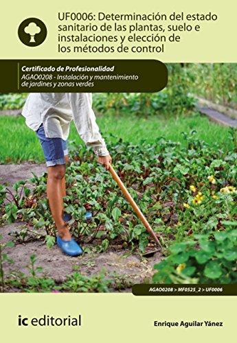 Determinación del estado sanitario de las plantas, suelo e instalaciones y elección de los métodos de control. AGAO0208 por Enrique Aguilar Yánez