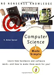 Computer Science Made Simple: Learn how hardware and software work-- and how to make them work for you! by V. Anton Spraul (2005-04-12)