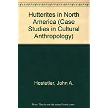 The Hutterites in North America (Case Studies in Cultural Anthropology)
