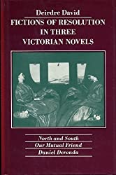 Fictions of Resolution in Three Victorian Novels (Cloth): North and South, Our Mutual Friend, Daniel Deronda