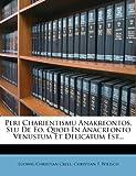 Peri Charientismu Anakreontos, Seu de EO, Quod in Anacreonto Venustum Et Delicatum Est.