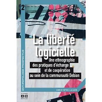 La liberté logicielle : Une ethnographie des pratiques d'échange et de coopération au sein de la communauté Debian