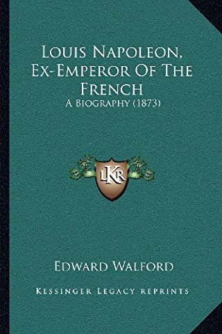 Louis Napoleon, Ex-Emperor of the French: A Biography (1873)